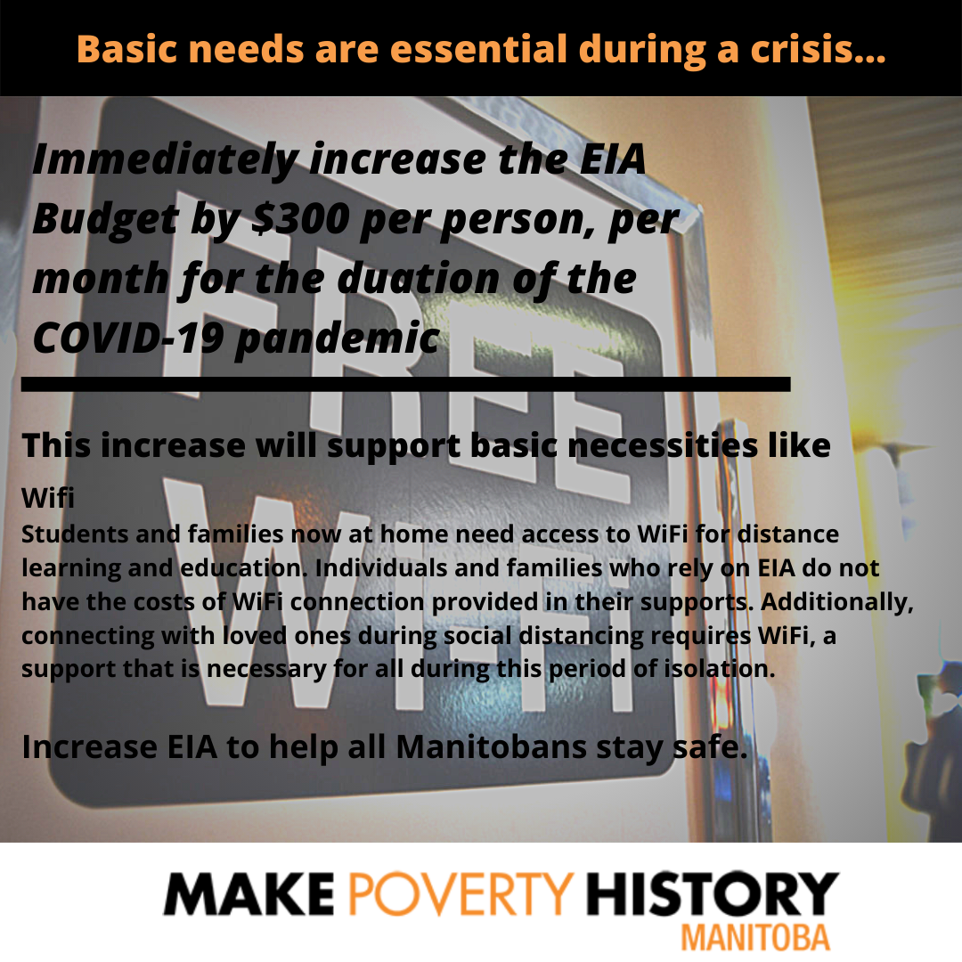 Text of Post #2: Basic Needs are essential during a crisis... Immediately increase the EIA budget by $300 per person, per month for the duration of the COVID-19 pandemic. This increase will support basic necessities like: Wifi Students and families now at home need access to WiFi for distance learning and education. Individuals and families who rely on EIA do not have the costs of WiFi connection provided in their supports. Additionally, connecting with loved ones during social distancing requires WiFi, a support that is necessary for all during this period of isolation. Increase EIA to help all Manitobans stay safe.
